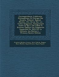 Correspondance, Littéraire, Philosophique Et Critique Par Grimm, Diderot, Raynal, Meister, Etc: Revue Sur Les Textes Originaux, Comprenant Outre Ce ... Les Parties I... - Prim (French Edition) from Nabu Press
