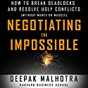 Negotiating the Impossible: How to Break Deadlocks and Resolve Ugly Conflicts (Without Money or Muscle) Hörbuch von Deepak Malhotra Gesprochen von: Wes Bleed