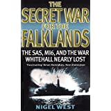 The Secret War for the Falklands: The SAS, Mi6, and the War Whitehall Nearly Lost ~ Nigel West