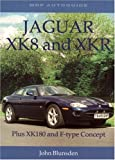 John Blunsden Jaguar XK8 and XKR: Plus XK180 and F-type Concept (Mrp Autoguide)