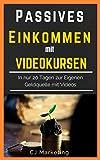 Image de Passives Einkommen mit Videokursen: Schnell und Einfach Online Geld verdienen: In nur 20 Tagen zur e
