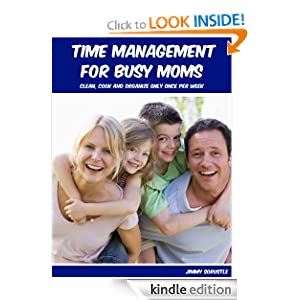 Time Management For Busy Moms: Clean, Cook And Organize Only Once Per Week Jimmy Sorustle