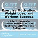 Exercise Motivation, Weight Loss, and Workout Success Pack - Four in One Self-Hypnosis, Guided Meditation, and Subliminal Affirmations Collection: The Sleep Learning System  by Joel Thielke Narrated by Joel Thielke