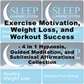 Exercise Motivation, Weight Loss, and Workout Success Pack - Four in One Self-Hypnosis, Guided Meditation, and Subliminal Affirmations Collection: The Sleep Learning System | [Joel Thielke]