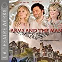 Arms and the Man (       UNABRIDGED) by George Bernard Shaw Narrated by Anne Heche, Jeremy Sisto, Teri Garr