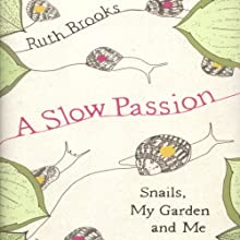 A Slow Passion: Snails, My Garden and Me Audiobook by Ruth Brooks Narrated by Kelly Birch