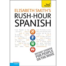 Rush-Hour Spanish: Teach Yourself (       UNABRIDGED) by Elisabeth Smith Narrated by Elisabeth Smith