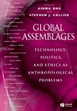 img - for Global Assemblages: Technology, Politics, and Ethics as Anthropological Problems book / textbook / text book