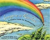 img - for Imagine a Rainbow: A Child's Guide for Soothing Pain book / textbook / text book