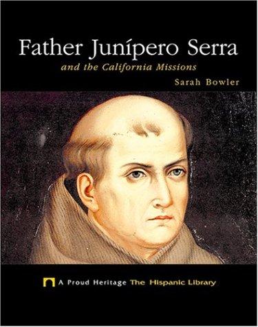 Father Junipero Serra and the California Missions: And the California Missions (Proud Heritage-the Hispanic Library)