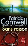 Sans Raison (Ldp Thrillers) (French Edition) (2253119067) by Cornwell, Patricia Daniels