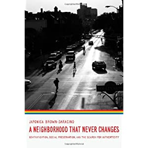 By Japonica Brown-Saracino: A Neighborhood That Never Changes: Gentrification, Social Preservation, and the Search for Authenticity (Fieldwork Encounters and Discoveries)