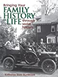 Bringing Your Family History to Life Through Social History (1558705104) by Katherine Scott Sturdevant