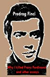 Predrag Finci Why I Killed Franz Ferdinand and other essays