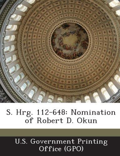 S. Hrg. 112-648: Nomination of Robert D. Okun