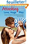 Attaching Through Love, Hugs and Play...
