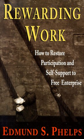 Rewarding Work: How to Restore Participation and Self-Support to Free Enterprise, First Edition