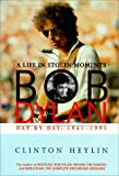 Bob Dylan: A Life in Stolen Moments Day by Day: 1941-1995 (The Companion Series) (0825671566) by Heylin, Clinton