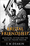Brutal Friendship: Mussolini, Hitler and the Fall of Italian Fascism (1842120492) by Deakin, F.W.