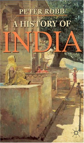 A History of India (Palgrave Essential Histories), PETER ROBB