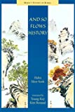 img - for And So Flows History (Hawai'i Studies on Korea (Hardcover)) book / textbook / text book