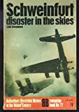 Schweinfurt: disaster in the skies (Ballantines illustrated history of the violent century. Campaign book)