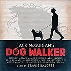 Dog Walker Hörbuch von Jack McGuigan Gesprochen von: Travis Baldree