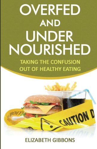 Overfed And Undernourished: Taking The Confusion Out Of Healthy Eating
