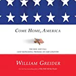 Come Home, America: The Rise and Fall (and Redeeming Promise) of Our Country | William Greider