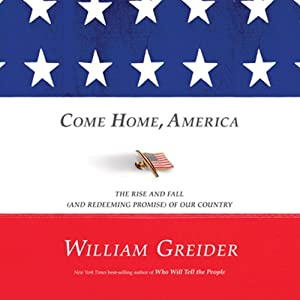 Come Home, America: The Rise and Fall (and Redeeming Promise) of Our Country | [William Greider]