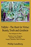 img - for Tallyho - The Hunt for Virtue: Beauty, Truth and Goodness: Nine Dialogues by Plato: Phaedrus, Lysis, Protagoras, Charmides, Parmenides, Gorgias, Thea book / textbook / text book