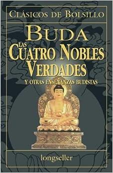 Cuatro Nobles Verdades, Las: Amazon.es: Buda: Libros