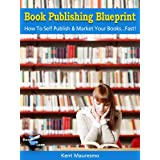 Book Publishing Blueprint: How To Self Publish & Market Your Books...Fast! (Read2Learn Guides) ~ Kent Mauresmo