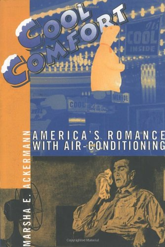Cool Comfort: America's Romance with Air-Conditioning PDF