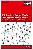 Erfolgreiche Social-Media-Strategien f�r die Zukunft: Mehr Profit durch Facebook, Twitter, Xing und Co. (WirtschaftsWoche-Sachbuch)