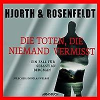Die Toten, die niemand vermisst: Ein Fall für Sebastian Bergman Hörbuch von Michael Hjorth, Hans Rosenfeldt Gesprochen von: Douglas Welbat
