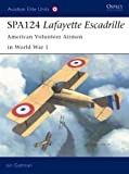 SPA124 Lafayette Escadrille: American Volunteer Airmen in World War 1 (Aviation Elite Units)