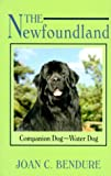 Joan C. Bendure The Newfoundland: Companion Dog - Water Dog (Dog Breed Books)