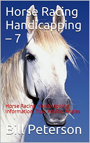 Horse Racing Handicapping - 7: Horse Racing Handicapping Information, Tips, Advice, Angles The Handicapper Series) PDF Download Free