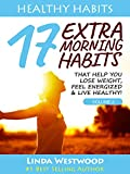Healthy Habits Vol 2: 17 EXTRA Morning Habits That Help You Lose Weight, Feel Energized & Live Healthy!