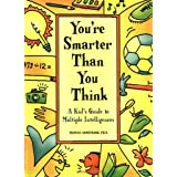 You're Smarter Than You Think: A Kid's Guide to Multiple Intelligences ~ Thomas Armstrong