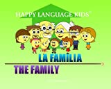 THE FAMILY - LA FAMILIA (HAPPY LANGUAGE KIDS - a bilingual book series for children)