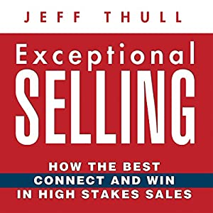 Exceptional Selling: How the Best Connect and Win in High Stakes Sales Audiobook