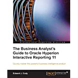 The Business Analyst's Guide to Oracle Hyperion Interactive Reporting 11 ~ Edward J. Cody