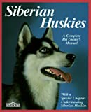 Siberian Huskies: Everything About Purchase, Care, Nutrition, Breeding, Behavior, and Training (Complete Pet Owner's Manual) (0812042654) by Kern, Kerry V.