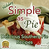 Holiday Simple As Pie (Delicious Pie Recipes)