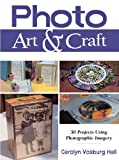 img - for Photo Art & Craft: 50 Projects Using Photographic Imagery book / textbook / text book