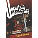 Uncertain Democracy: U.S. Foreign Policy and Georgia's Rose Revolution ~ Lincoln Abraham Mitchell