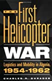 img - for The First Helicopter War: Logistics and Mobility in Algeria, 1954-1962 book / textbook / text book