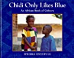 Chidi Only Likes Blue: An African Boo...